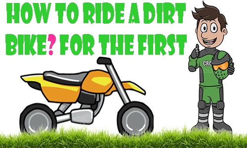 HOW TO RIDE A DIRT BIKE FOR THE FIRST TIME